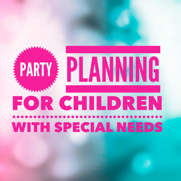 Party planning for children with special needs