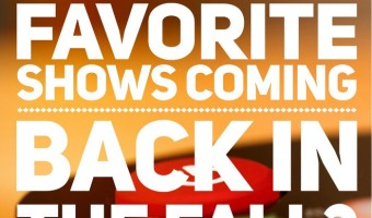 Are Your Favorite Shows Coming Back in the Fall?