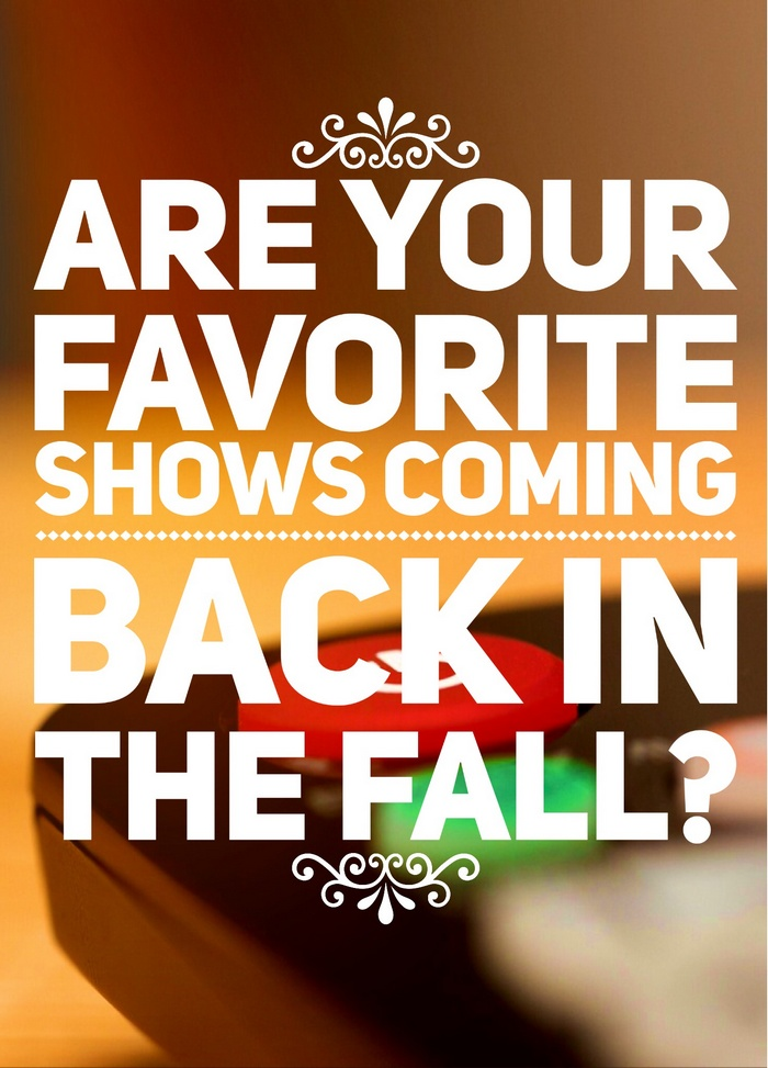 Are Your Favorite Shows Coming Back in the Fall? Check out this list to see which of your favorites are coming back and which got cancelled.