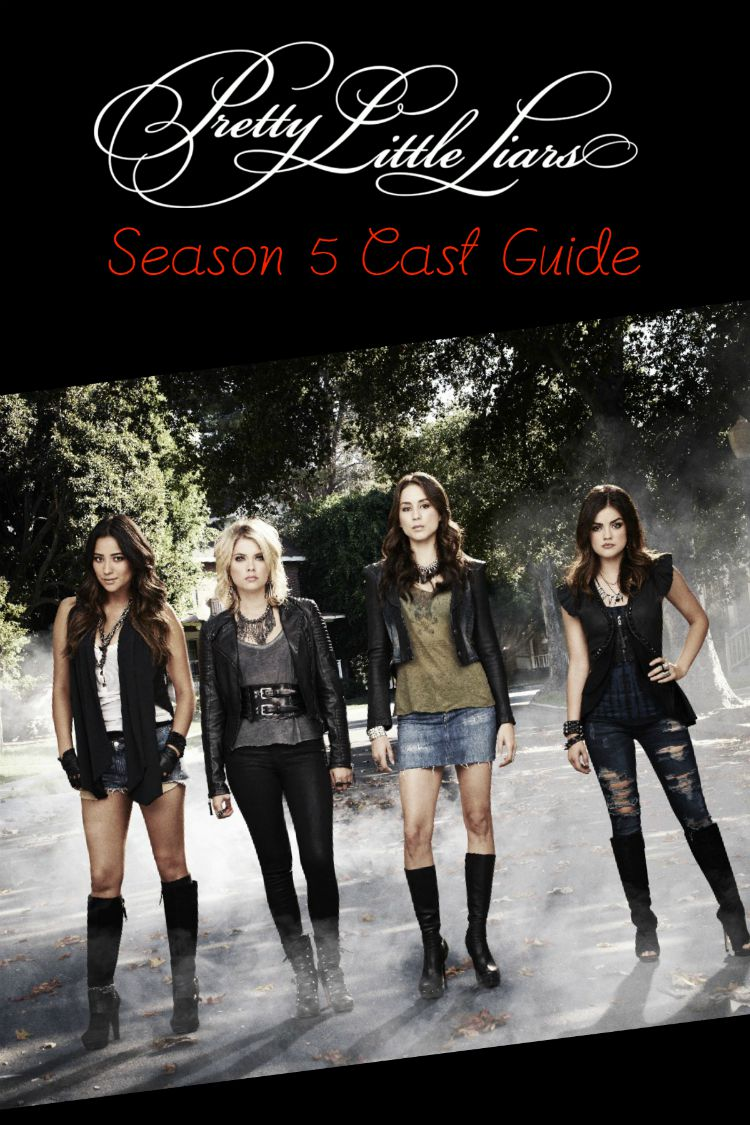 For those who are just catching up with the 5th season, we've put together a little cast primer. Here is the main cast of Pretty Little Liars season 5.
