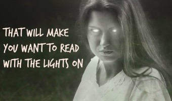 Top 7 Scariest Books That Will Make You Want to Read With the Lights On