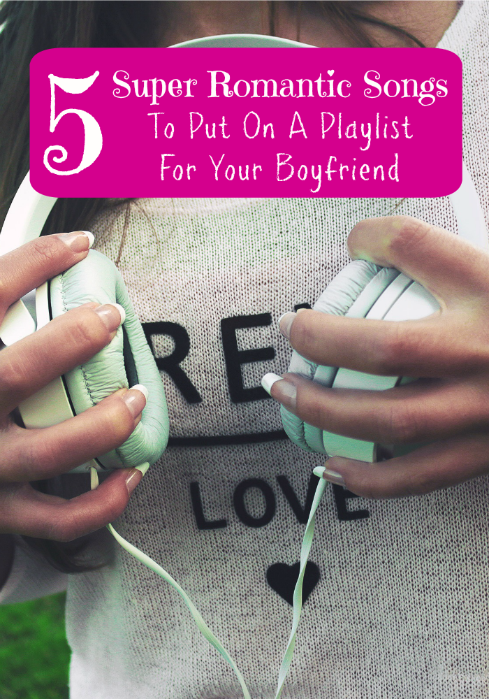 Say I Love You with music this Valentine's Day! These songs need to go on your romantic playlist for your boyfriend.