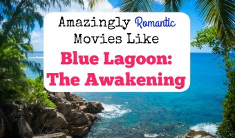 Amazingly Romantic Movies Like Blue Lagoon: The Awakening To Make You Feel In Love