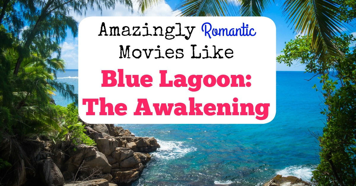 Amazingly Romantic Movies Like Blue Lagoon The Awakening