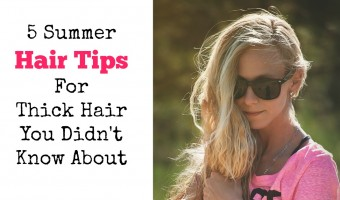5 Summer Hair Tips For Thick Hair You Didn't Know About
