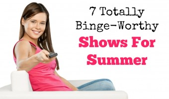 7 Totally Binge-Worthy Shows For Summer
