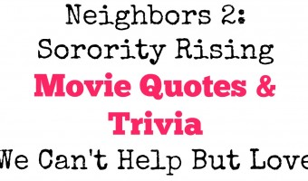 New Movie! Neighbors 2: Sorority Rising Movie Quotes And Trivia We Can't Help But Love