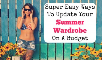 Super Easy Ways To Update Your Summer Wardrobe  On A Budget