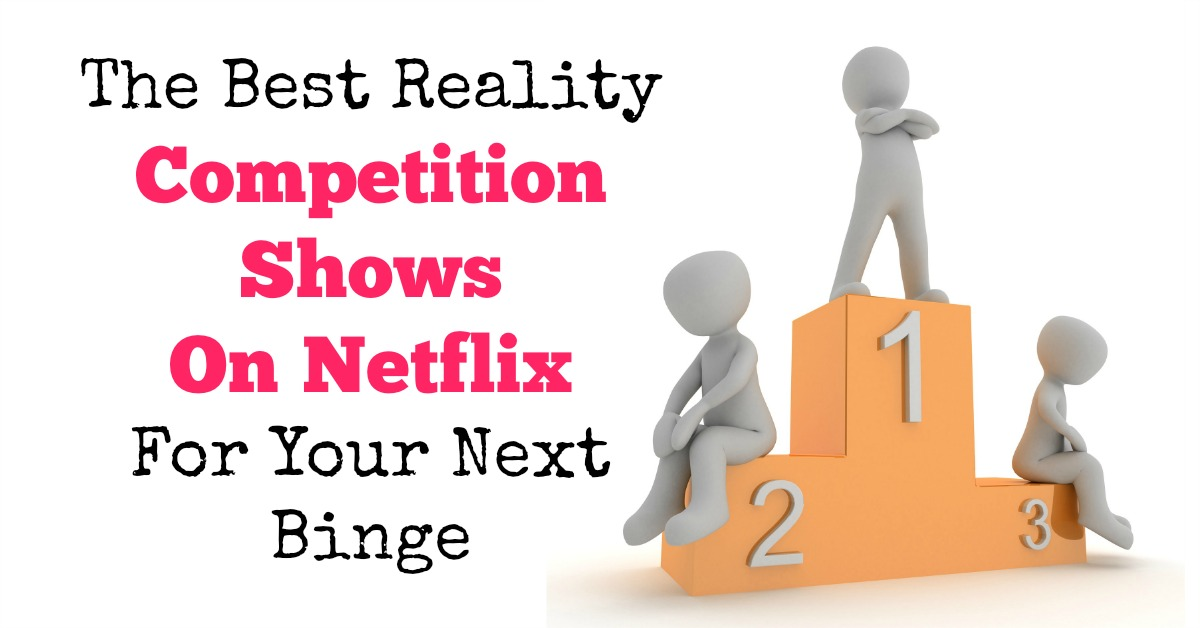The Best Reality Competition Shows On Netflix For Your ...