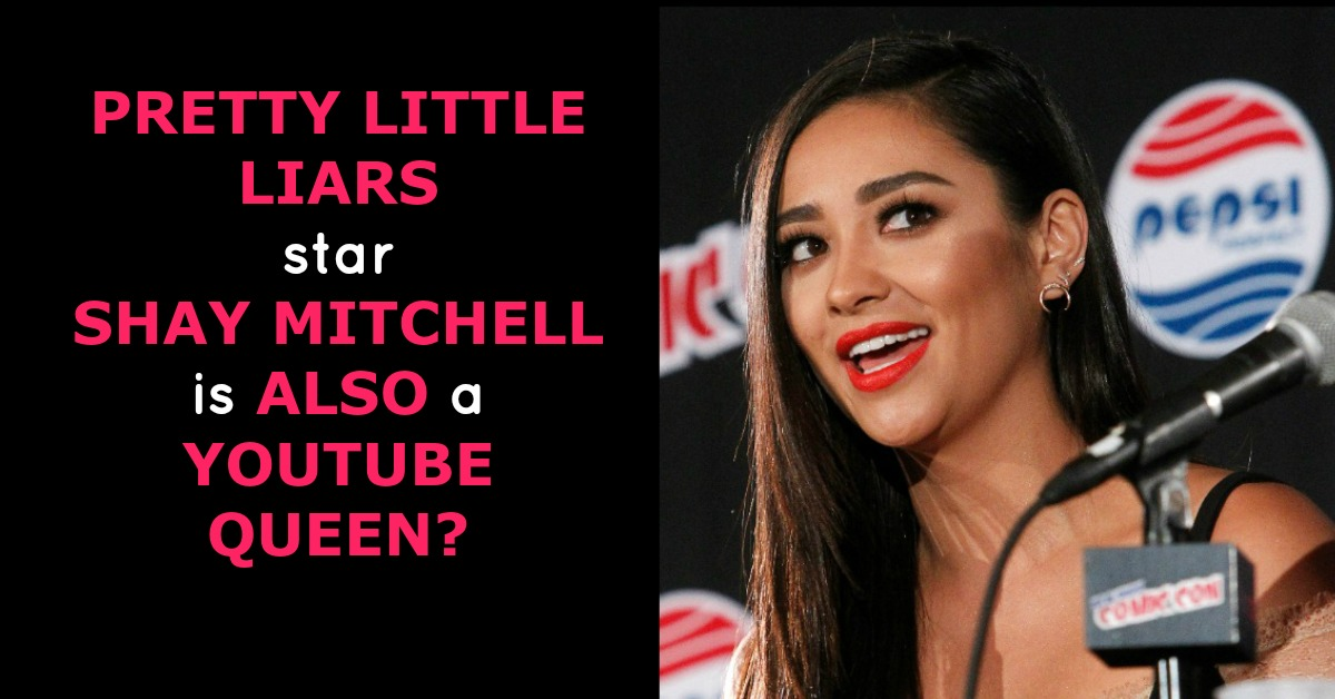 Sweet Home By Shzyr: Pretty Little Liars Star Shay Mitchell Is Also A Youtube