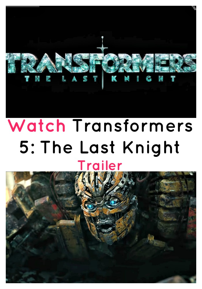 Watch Transformers 5: The Last Knight movie trailer!